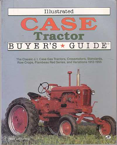 Illustrated Case Tractor Buyer's Guide by Peter A. Letourneau