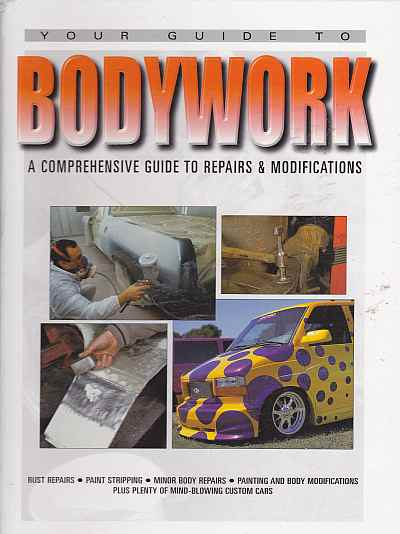 Your Guide To Bodywork Comprehensive Guide To Repairs and Modifi