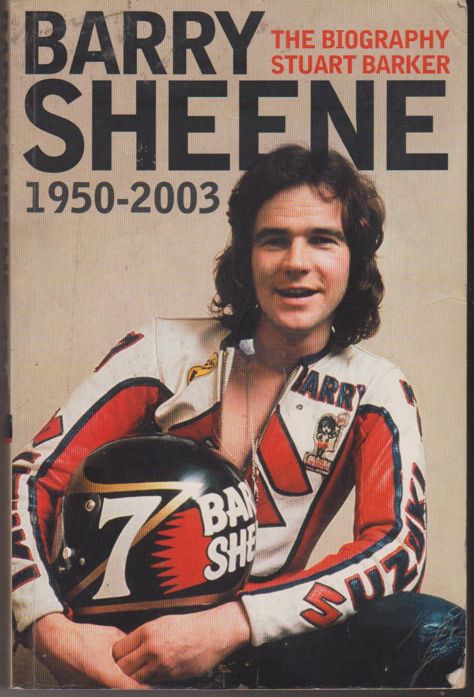 Barry Sheene : 1950-2003 : the biography / Stuart Barker.