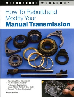 How to Rebuild and Modify Your Manual Transmission by Robert Bo