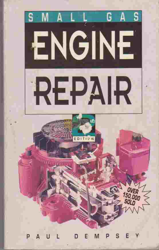 Small Gas Engine Repair by Paul K. Dempsey 978-0830641420