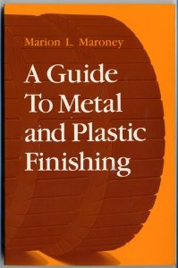 A Guide to Metal and Plastic Finishing Marion L. Maroney (Author