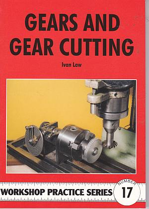 Gears and Gear Cutting (Argus Workshop Practice No 17) by Ian La