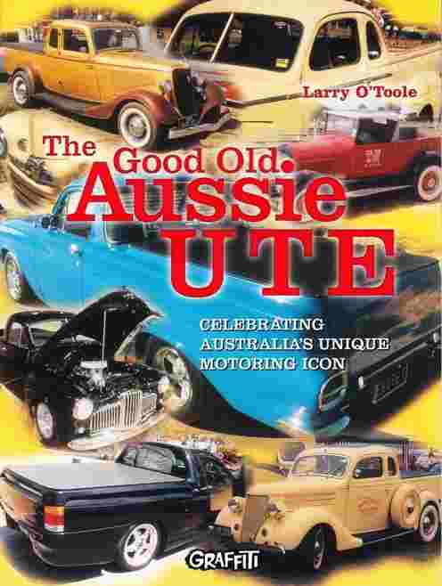 The Good Old Aussie Ute : Celebrating Australia's Unique Motorin