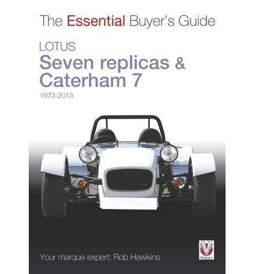 Lotus Seven replicas and Caterham 7 The Essential Buyer's Guide