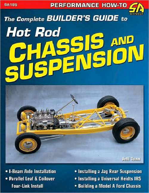 Complete Builders Guide To Hot Rod Chassis And Suspension by Jef