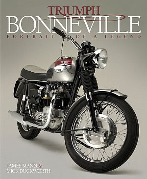 Triumph Bonneville: Portrait of a Legend by James Mann and Mick