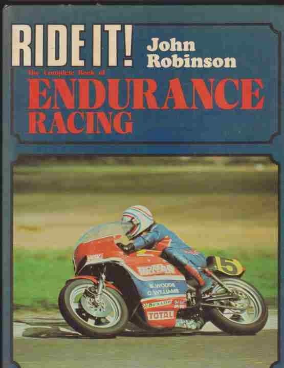 Ride It John Robinson The Complete Book of Endurance Racing